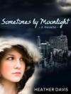 Sometimes by Moonlight: A Novella - Heather Davis