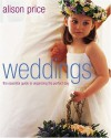 Weddings: The Essential Guide to Organizing the Perfect Day - Alison Price