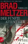 Der fünfte Attentäter: Thriller (German Edition) - Brad Meltzer, Wolfgang Thon