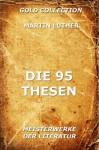 Die 95 Thesen (Kommentierte Gold Collection) (German Edition) - Martin Luther, Joseph Meyer