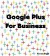 Google Plus For Business - Pamela Briggs