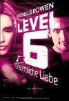 Level 6 - Unsterbliche Liebe - Michelle Rowen