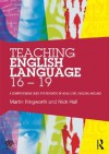 Teaching English Language 16 - 19: A comprehensive guide for teachers of AS/A2 level English Language (National Association for the Teaching of English (NATE)) - Martin Illingworth, Nick Hall
