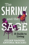 The Shrink and the Sage - Julian Baggini, Antonia Macaro