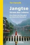 Jangtse: Strom des Lebens Eine Reise von Shanghai ins tibetische Hochland: Strom des Lebens. Eine Reise von Shanghai ins tibetische Hochland - Tor Favorik, Holger Wolandt