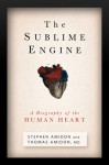 The Sublime Engine: A Biography of the Human Heart - Stephen Amidon, Thomas Amidon