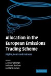 Allocation in the European Emissions Trading Scheme: Rights, Rents and Fairness - A. Denny Ellerman, Barbara K. Buchner, Carlo Carraro