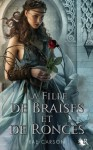 Trilogie de braises et de ronces, tome 1 : La Fille de braises et de ronces (French Edition) - Rae Carson, Madeleine Nasalik