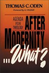 After Modernity What?: Agenda for Theology - Thomas C. Oden, J.I. Packer