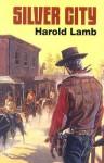 Silver City - Harold Lamb