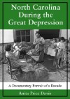 North Carolina During the Great Depression: A Documentary Portrait of a Decade - Anita Price Davis