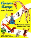 Curious George and Friends: Favorite Stories by Margret and H.A. Rey - Margret Rey, H.A. Rey