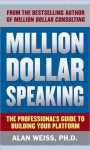 Million Dollar Speaking: The Professional's Guide to Buildinmillion Dollar Speaking: The Professional's Guide to Building Your Platform G Your Platform - Alan Weiss