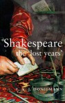 Shakespeare the 'Lost Years' - E.A.J. Honigmann