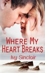 Where My Heart Breaks - Ivy Sinclair