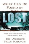 What Can Be Found in LOST?: Insights on God and the Meaning of Life from the Popular TV Series - John Ankerberg