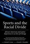 Sports and the Racial Divide: African American and Latino Experience in an Era of Change - Michael E. Lomax, Kenneth L. Shropshire