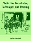 Static Line Parachuting Techniques and Training - U.S. Department of the Army