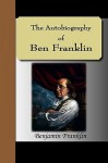 The Autobiography of Ben Franklin - Benjamin Franklin
