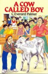 A Cow Called Boy - C. Everard Palmer