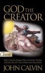 God the Creator:God the Redeemer (A Pure Gold Classic) - John Calvin