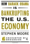 How Barack Obama is Bankrupting the U.S. Economy (Encounter Broadsides) - Stephen Moore