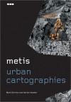Metis: Urban Cartographies - Mark Dorrian, Adrian Hawker, Black Dog Publishing