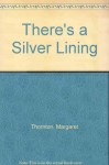 There's a Silver Lining - Margaret Thornton