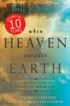 When Heaven Invades Earth Expanded Edition: A Practical Guide to a Life of Miracles - Bill Johnson