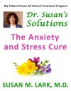 Dr. Susan's Solutions: The Anxiety and Stress Cure - Susan M. Lark