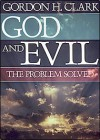 God and Evil: The Problem Solved - Gordon H. Clark, John Robbins