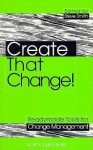 Create That Change! Readymade Tools for Change Management - Kogan Page