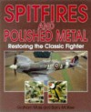 Spitfires and Polished Metal: Restoring the Classic Fighter - Barry McKee, Graham Moss