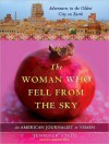 The Woman Who Fell From The Sky: My Year Of Making News In Yemen, In The Oldest City On Earth - Jennifer Steil