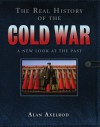 The Real History of the Cold War: A New Look at the Past - Alan Axelrod