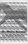 No White Horses - Nathan Graziano