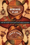 Serious Play: Desire and Authority in the Poetry of Ovid, Chaucer, and Ariosto (Leonard Hastings Schoff Lectures) - Robert Hanning