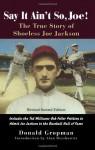 Say It Ain't So, Joe!: The True Story of Shoeless Joe Jackson - Donald Gropman, Alan M. Dershowitz