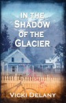 In the Shadow of the Glacier (Constable Molly Smith #1) - Vicki Delany