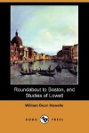 Roundabout to Boston, and Studies of Lowell (Dodo Press) - William Dean Howells