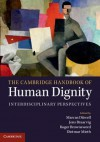 The Cambridge Handbook of Human Dignity: Interdisciplinary Perspectives - Marcus Duwell, Jens Braarvig, Roger Brownsword, Dietmar Mieth, Marcus D Well