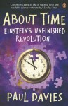 About Time: Einstein's Unfinished Revolution (Penguin Science) - Paul Davies