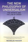The New Philosophy of Universalism: The Infinite and the Law of Order: Prolegomena to a Vast, Comprehensive Philosophy of the Universe and a New Disci - Nicholas Hagger
