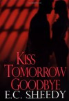 Kiss Tomorrow Goodbye - E.C. Sheedy