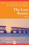 The Last Resort: A Novel - Alison Lurie