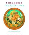 Frida Kahlo: The Still Lifes - Salomon Grimberg