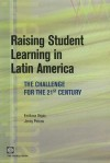 Raising Student Learning in Latin America: The Challenge for the 21st Century - Emiliana Vegas, Jenny Petrow