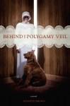 BEHIND THE POLYGAMY VEIL:a novel - Kenneth Brown