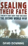 Sealing Their Fate: 22 Days That Decided the Second World War - David Downing