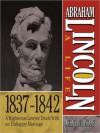 Abraham Lincoln: A Life 1837-1842: A Righteous Lawyer Deals With an Unhappy Marriage - Michael Burlingame, Sean Pratt